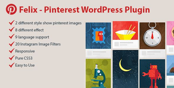 Felix – Pinterest Responsive WordPress Plugin New high-quality version of the premium Pinterest WordPress Feed allows creating marvelous grids of Pinterest photos and sharing them in gorgeous galleries.