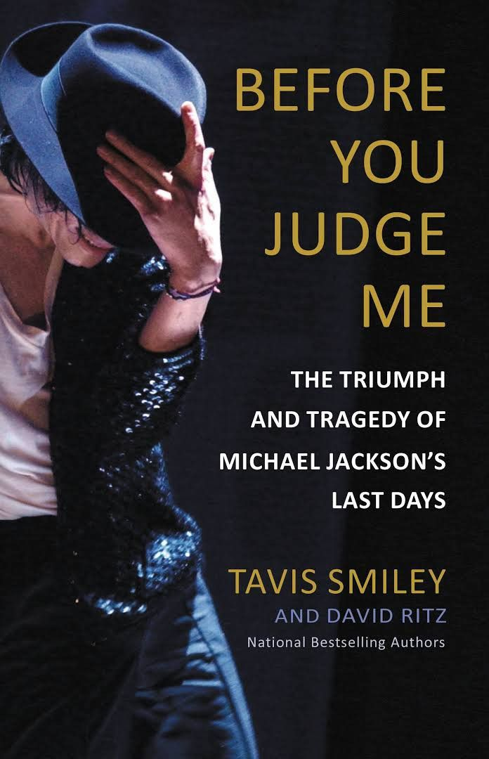 Before You Judge Me : The Triumph and Tragedy of Michael Jackson's Last Days : Tavis Smiley