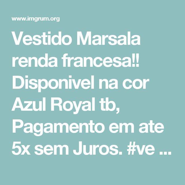 Vestido Marsala renda francesa!! Disponivel na cor Azul Royal tb, Pagamento em ate 5x sem Juros. #ve - lamarieju_modafesta