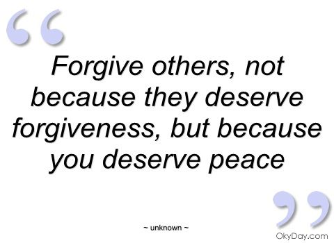 Best 25 quotes images on pinterest proverbs quotes the words and forgive others not because they deserve forgiveness but because you deserve peace fandeluxe Gallery