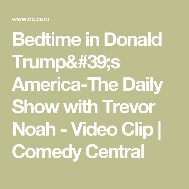 Bedtime in Donald Trump's America-The Daily Show with Trevor Noah - Video Clip | Comedy Central