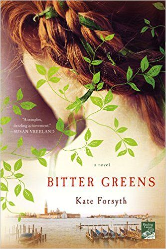Bitter Greens by Kate Forsyth - (a book based on a fairy tale - 2016 PopSugar Reading Challenge)