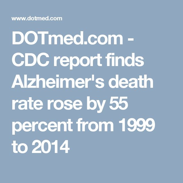 DOTmed.com -  CDC report finds Alzheimer's death rate rose by 55 percent from 1999 to 2014