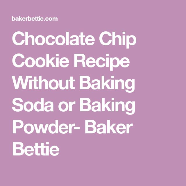 Chocolate Chip Cookie Recipe Without Baking Soda or Baking Powder- Baker Bettie