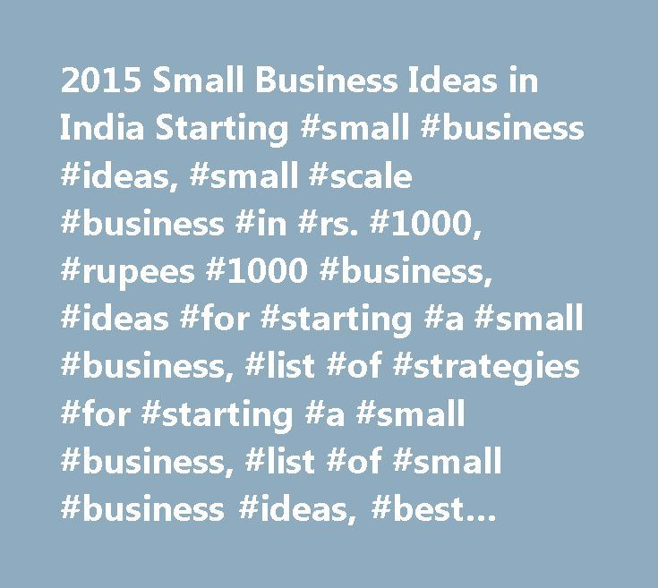 2015 Small Business Ideas in India Starting #small #business #ideas, #small #scale #business #in #rs. #1000, #rupees #1000 #business, #ideas #for #starting #a #small #business, #list #of #strategies #for #starting #a #small #business, #list #of #small #business #ideas, #best #small #business #ideas, #2015 #small #business #ideas #in #india…