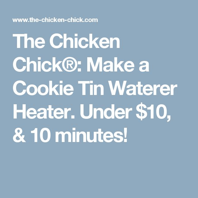 The Chicken Chick®: Make a Cookie Tin Waterer Heater. Under $10, & 10 minutes!