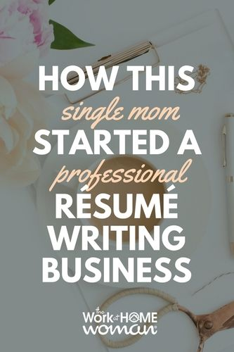 How To Start A Resume Writing Business How This Single Mom Started A Professional Résumé Writing Business .