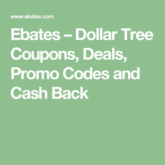 Ebates – Dollar Tree Coupons, Deals, Promo Codes and Cash Back