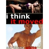 Porn for Men: I Think It Moved (Kindle Edition)By Adrianna White