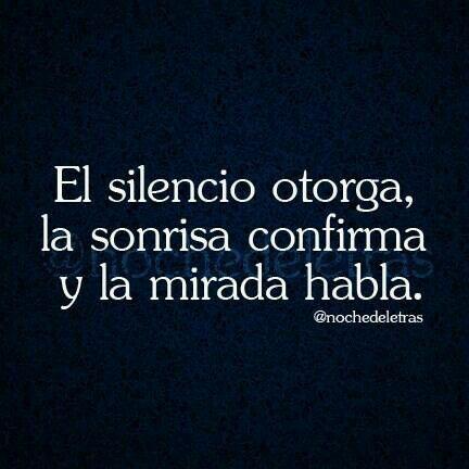 Silencio,sonrisa y la mirada.