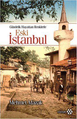 eski istanbul - mehmet mazak - yeditepe yayinevi  http://www.idefix.com/kitap/eski-istanbul-mehmet-mazak/tanim.asp