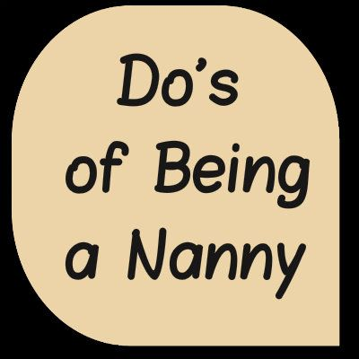 """Do's of Being a #Nanny:  1) DO BE PROFESSIONAL 2) DO WORK THROUGH A NANNY AGENCY 3) DO GET THE FACTS 4) DO SIGN A CONTRACT 5) DO EXPECT THE FAMILY TO HAVE """"NANNY CAMS"""" IN THEIR HOME"""