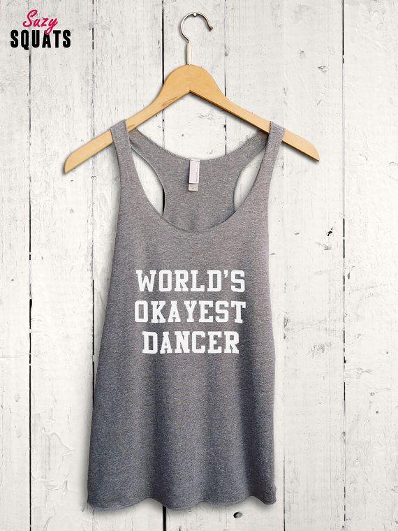 Worlds Okayest Dancer Tank Top  Dance Tank Top by SuzySquats
