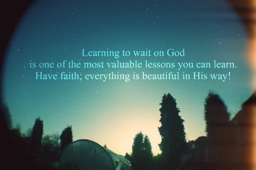 wait on Him: Inspiration, Life, Quotes, God Is, Learning, Have Faith, Valuable Lesson