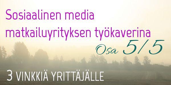 Sosiaalinen media matkailuyrityksen sisältömarkkinoinnissa Osa 5/5