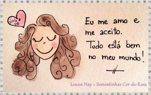 I love and accept myself. All is well in my world! Louise Hay in Portuguese by Carol Dib.