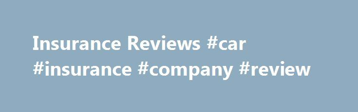 Insurance Reviews #car #insurance #company #review http://tablet.nef2.com/insurance-reviews-car-insurance-company-review/  # Hiscox John Lewis Insurance Friends Life Tesco Insurance Petplan Vodafone Insurance Aviva RAC Insurance AXA Insurance Direct Accident Management NatWest Insurance Homeserve Prudential Insurance Adelaide Insurance Services Swiftcover Halifax Insurance Zurich Barclays Insurance Marks and Spencer | M S Bank Geek Squad | Carphone Warehouse eSure Direct Line LV= | Liverpool…