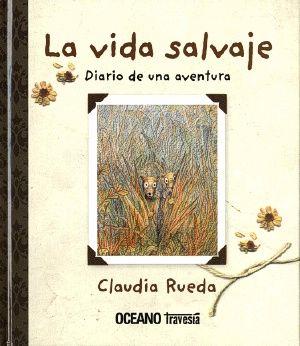 La Vida Salvaje, Diario de una Aventura (Claudia Rueda) [2B].