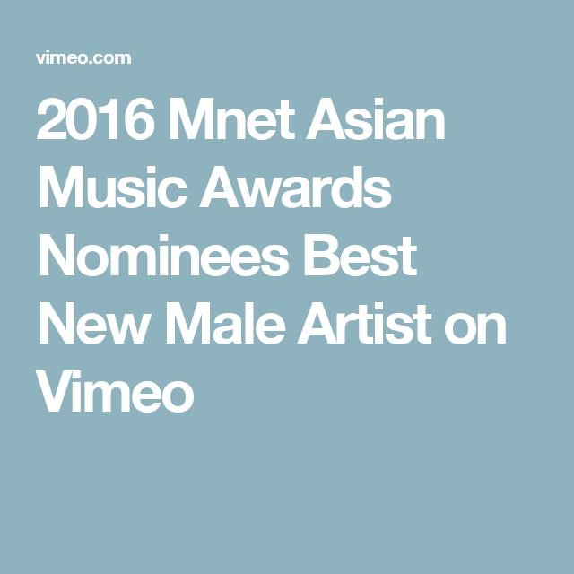 2016 Mnet Asian Music Awards Nominees Best New Male Artist on Vimeo