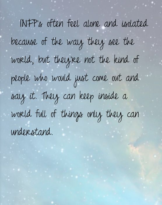 INFP- this is probably the truest thing I have read that is exactly what I think.