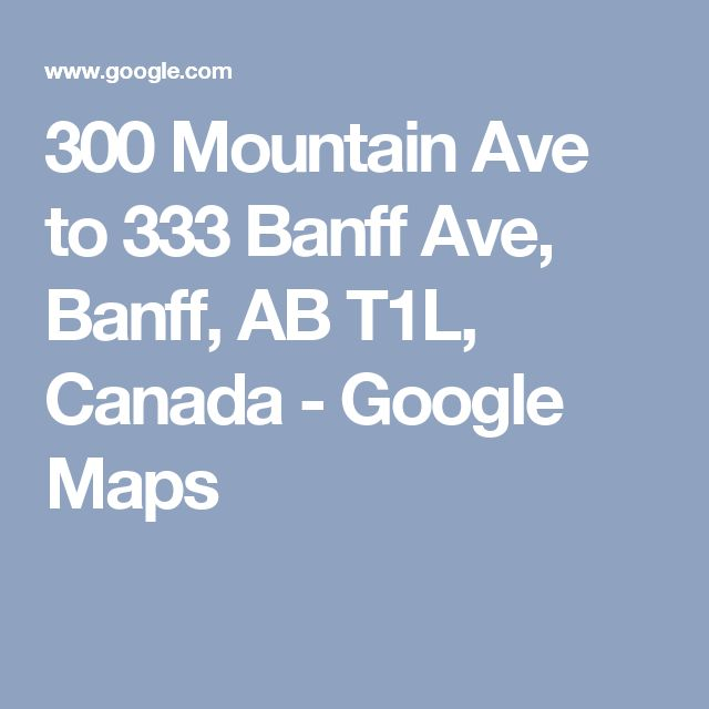 300 Mountain Ave to 333 Banff Ave, Banff, AB T1L, Canada - Google Maps