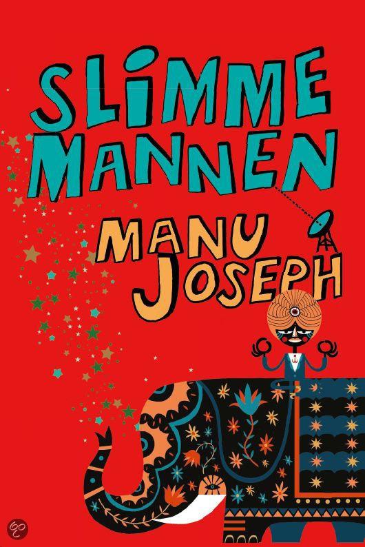 Slimme Mannen / Manu Joseph Het onzichtbare geluk van andere mensen is zijn nieuwe boek `Manu Joseph is briljant. BBC RADIO 4  `Buitengewoon grappig, vindingrijk en teder. STARRED REVIEW, KIRKUS REVIEWS  `Een nieuwe, vlammende stem. VOGUE