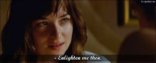 Fifty Shades of Grey - Quote - Enlighten me then - TV Quotes