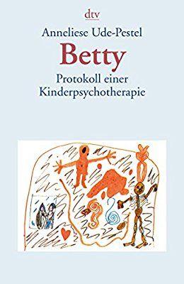 Betty: Protokoll einer Kinderpsychotherapie