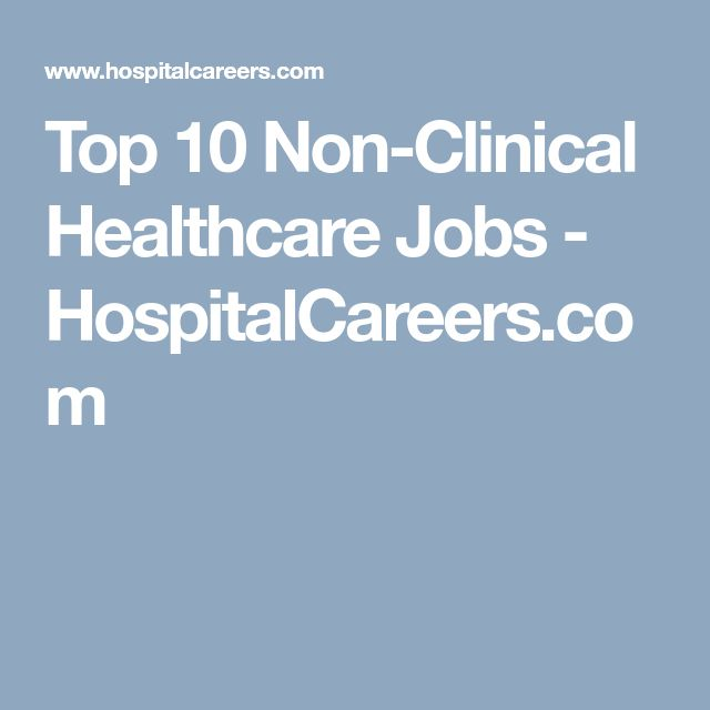 Top 10 Non-Clinical Healthcare Jobs - HospitalCareers.com