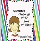 Get students involved with Carmen's Challenge: WHO lives WHERE on her new street?  Carmen has just moved to a new neighborhood and she wants to know where everyone lives.  Imaginary scenario has students sifting through clues, using charts, and diagrams and applying logic skills.  11-page packet includes teacher tips, scenario, clues, street diagram, logic worksheet, answer keys.  Use in a center, whole class, or with individuals.  grades 4-8 $3.50
