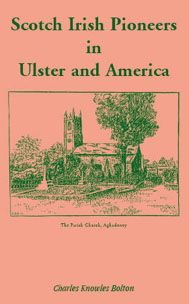 Scotch Irish Pioneers in Ulster and America- Bolton's definitive work examines conditions in Ulster, Northern Ireland that prompted the immigration of Scotch Irish to the New World about 1718. It studies their settlements throughout Maine, New Hampshire, Massachusetts, Pennsylvania and South Carolina. Genealogists will find important information in the lists of petitioners for transport from Northern Ireland, hometowns of Ulster families