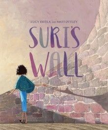 """Suri's Wall – Lucy Estela, illustrated by Matt Ottley – Penguin Books Australia– Published26 August 2015 ♥♥♥♥ Synopsis Eva squeezed Suri's hand. """"What's …"""