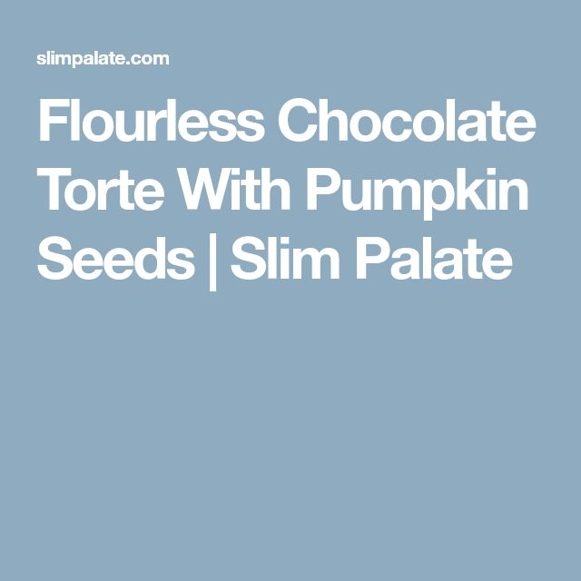 Flourless Chocolate Torte With Pumpkin Seeds | Slim Palate
