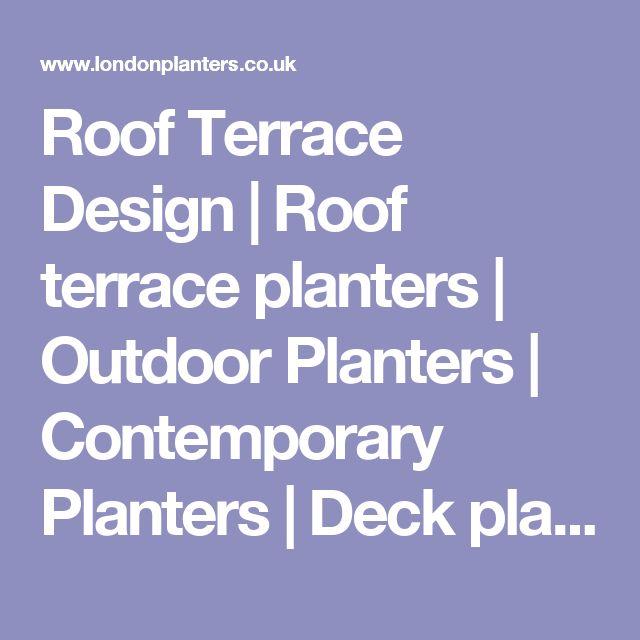 Roof Terrace Design   Roof terrace planters   Outdoor Planters   Contemporary Planters   Deck planters   Roof garden planters   Roof terraces