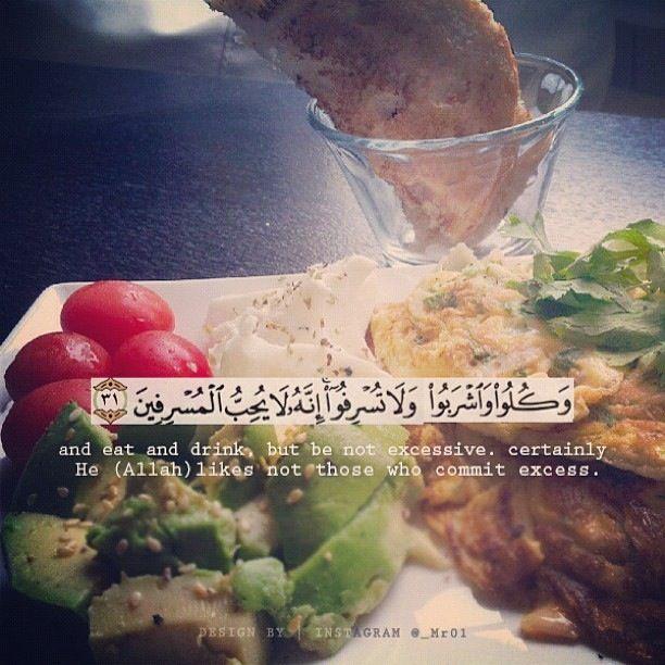 وَكُلُوا وَاشْرَبُوا وَلَا تُسْرِفُوا إِنَّهُ لَا يُحِبُّ الْمُسْرِفِينَ and eat and drink, but be not excessive, certainly He (Allah) likes not those who commit excess.