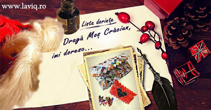 Dorinte...dorinte...dorinte...   Draga Mos Craciun, imi doresc...  www.laviq.ro https://www.facebook.com/pages/LaviQ/206808016028814