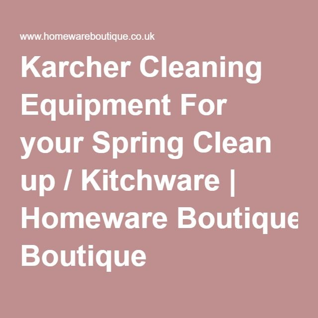 Karcher Cleaning Equipment For your Spring Clean up / Kitchware | Homeware Boutique