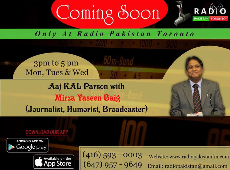"The Expert Is Here, The Famous Journalist, Humorist & BroadCaster Mirza Yaseen Baig Is Coming Soon Only On Radio Pakistan Toronto With His Very New Program AJJ KAL PARSON. On Air On Mon, Tues & Wed From 3pm To 5pm  Log on to http://www.radiopakistan.fm/ and Enjoy Quality Entertainment 24/7. *** Listen on your Smartphone by Downloading our app: Android Device @ https://goo.gl/tq1VDm iPhone @ http://goo.gl/TQlv2G Tunein - ""Radio Pakistan Toronto"" or Simply Search ""Radio Pakistan Toronto"" in"