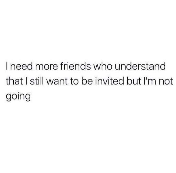 I have my buddies...