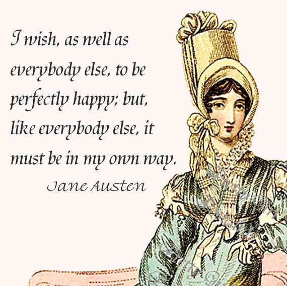 Jane Austen Quotes - Sense and Sensibility - I Wish, As Well As Everybody Else, To Be Perfectly Happy