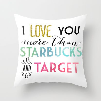 I love you more than Starbucks & Target Throw Pillow