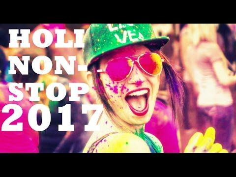 HOLI LATEST NONSTOP 2017 DJ REMIX SONGS / HOLI NONSTOP MASHUP BOLLYWOOD ...