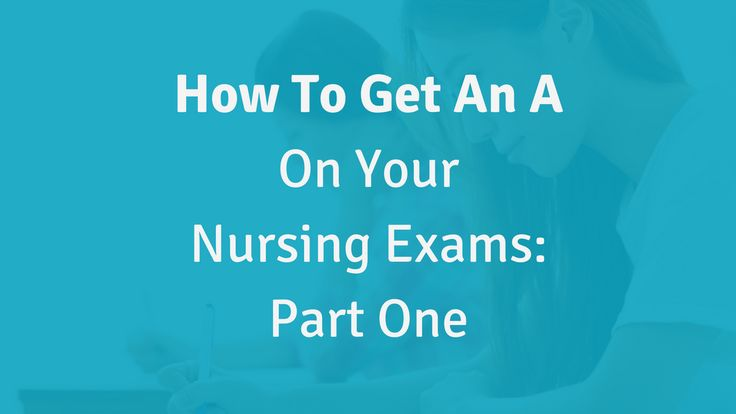 How to Get an A on Your Nursing Exams – Part One
