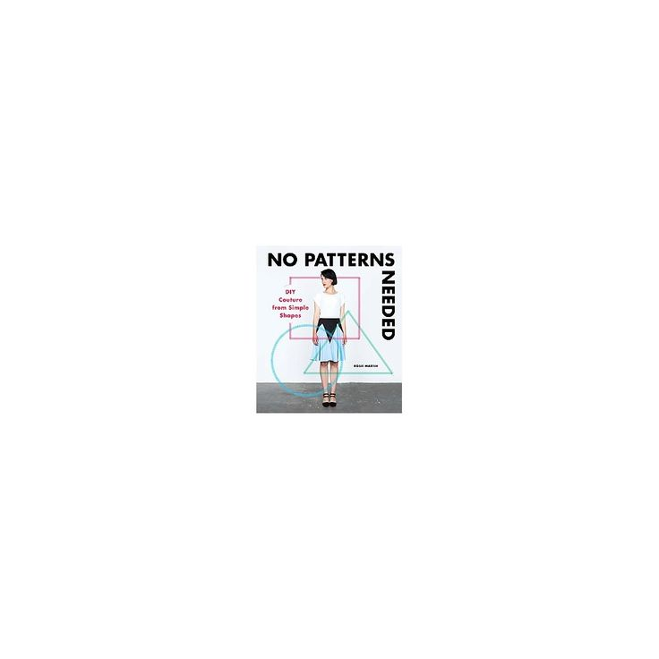 No Patterns Needed : Diy Couture from Simple Shapes (Paperback) (Rosie Martin)