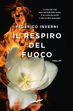 Il respiro del fuoco, Federico Inverni, @Corbaccio, Thriller, #recensione  #LibriCorbaccio    Sognando tra le Righe: IL RESPIRO DEL FUOCO Federico Inverni Recensione