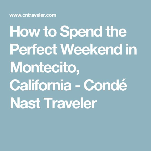 How to Spend the Perfect Weekend in Montecito, California - Condé Nast Traveler
