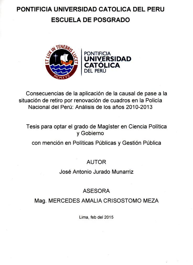 Consecuencias de la aplicación de la causal de pase a la situación de retiro por renovación de cuadros en la Policía Nacional del Perú : análisis de los años 2010-2013/ José Antonio Jurado Munarriz. (2015) / HV 8191.A2 J92