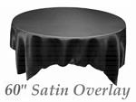 these overlays are only 4.39 each...would need to know size of table and of course whether linens are included in cost of venue...: Chairs Sash, Whole Tableclothsl, Wholes Tableclothsl, Tables Runners, Satin Overlay, Black Satin, Tables Linens, Chairs Covers, Tables Overlay