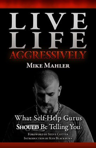 Live Life Aggressively! What Self Help Gurus Should Be Telling You by Mike Mahler, http://www.amazon.com/dp/B005IB3G84/ref=cm_sw_r_pi_dp_.H3grb1PCKYNJ