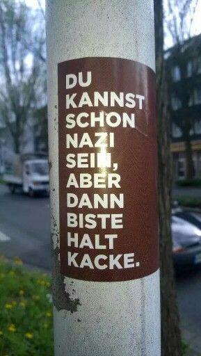 """""""Du kannst schon Nazi sein, aber dann biste halt Kacke."""" #refugeeswelcome #nonazis"""